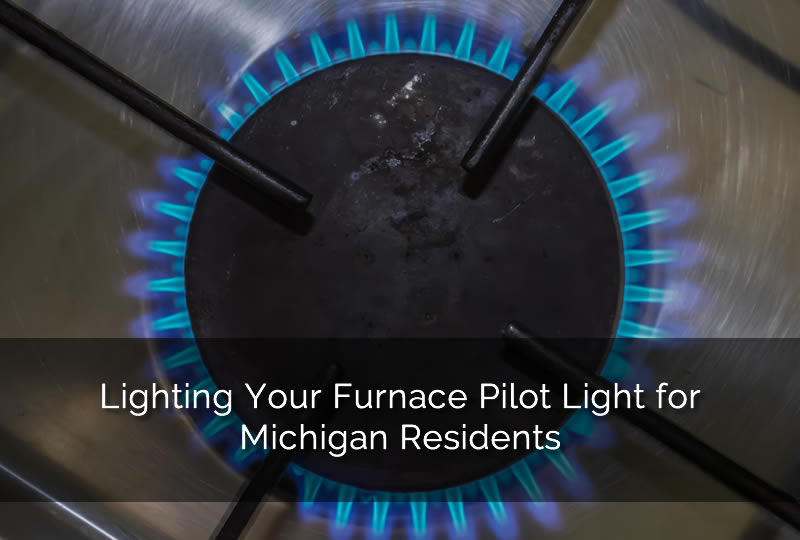 Lighting Your Furnace Pilot Light for Michigan Residents