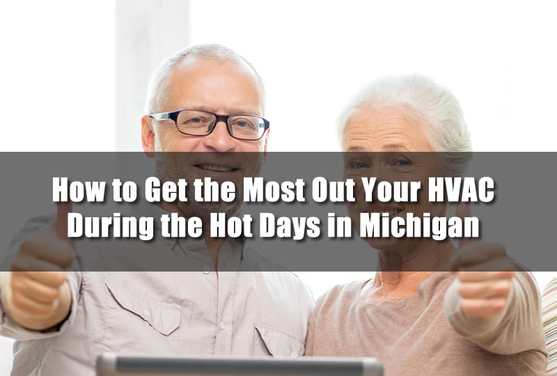 How to Get the Most Out Your HVAC During the Hot Days in Michigan