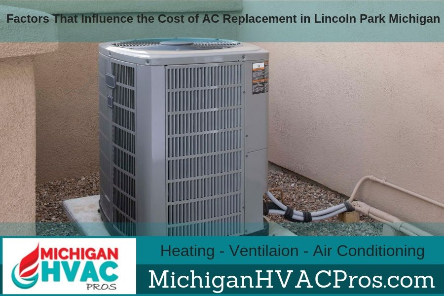Factors That Influence the Cost of AC Replacement in Lincoln Park Michigan