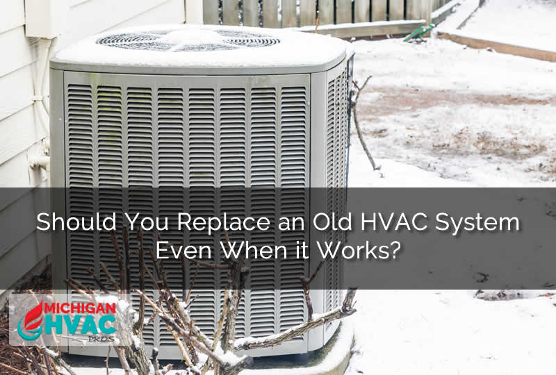 Should You Replace an Old HVAC System Even When it Works?