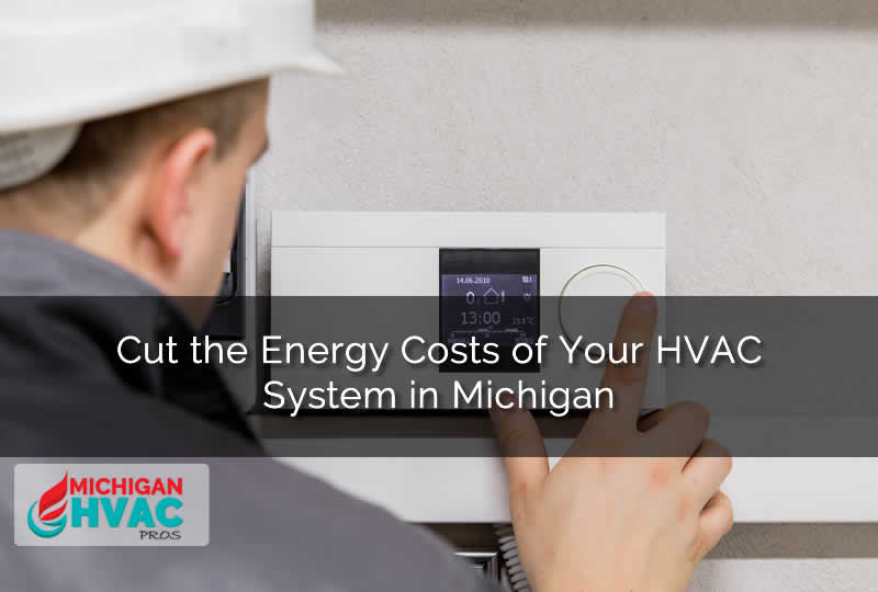 Cut the Energy Costs of Your HVAC System in Michigan
