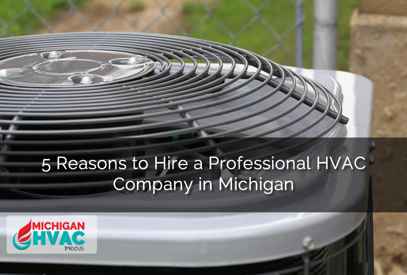 5 Reasons to Hire a Professional HVAC Company in Michigan
