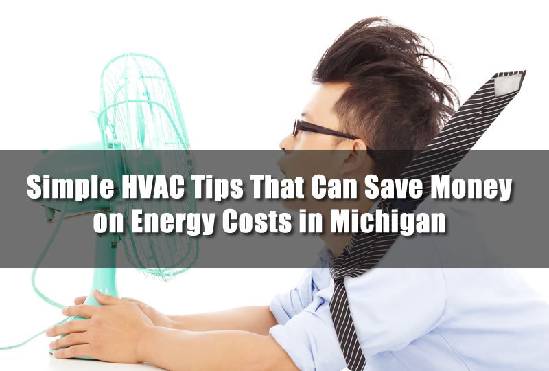 Simple HVAC Tips That Can Save Money on Energy Costs in Michigan