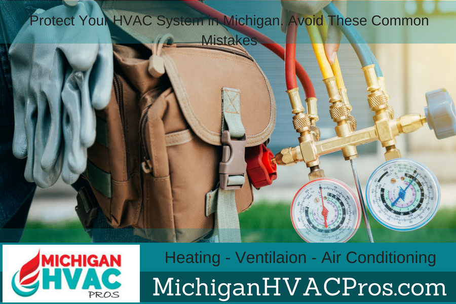 Protect Your HVAC System in Michigan. Avoid These Common Mistakes