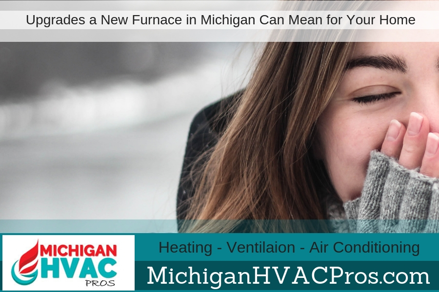 Upgrades a New Furnace in Michigan Can Mean for Your Home
